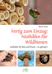 pala-Verlag Fertig zum Einzug: Nisthilfen für Wildbienen.  Leitfaden für Bau und Praxis – so gelingt's! Werner David Insektennisthilfen Insektenhotel  Blattschneiderbiene