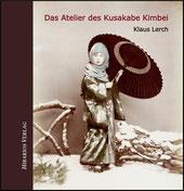 Das Atelier des Kusakabe Kimbei - Klaus Lerch
