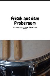 Frisch aus dem Proberaum - 5 weitere Übetipps für Hobbymusiker