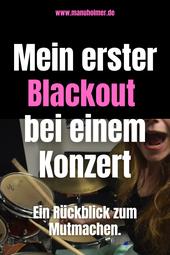 Blackout beim Musizieren Erfahrung
