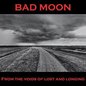 BAD MOON - From the Voids of Lost and Longing