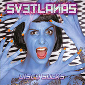 SVETLANAS – Disco Sucks