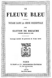 Le Fleuve Bleu. Voyage dans la Chine occidentale par Georges Gaston SERVAN DE BEZAURE (1852-1917) Plon, Paris, 1879, 314 pages.