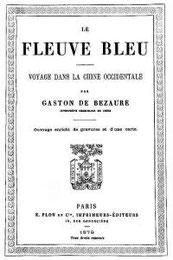Le Fleuve Bleu. Voyage dans la Chine occidentale par Georges Gaston SERVAN DE BEZAURE (1852-1917) Plon, Paris, 1879, 314 pages.