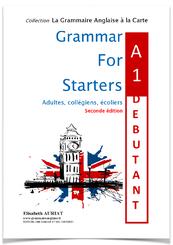 GRAMMAR FOR STARTERS A1 débutant (= des leçons, des exercices corrigés, les verbes irréguliers, un test final) est le livre de grammaire anglaise idéal pour l'adulte qui débute en anglais ainsi que pour l'élève de CM2 ou de 6ème. Il les guidera pas à pas
