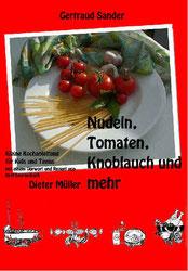 Gertraud Sander, Diplompädagogin. Nudeln, Tomaten, Knoblauch und mehr. Kochbuch für Kinder. Dieter Müller.