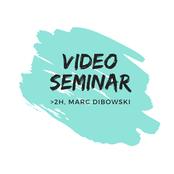 Videoseminar Marc Dibowski
