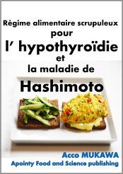 Régime alimentaire scrupuleux pour l' hypothyroïdie et la maladie de Hashimoto (French Edition) Acco MUKAWA