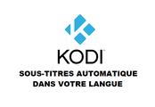 Kodi sous titres automatique dans une langue au choix