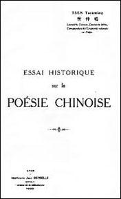 Tsen Tsonming (1896-1939). Essai historique sur la poésie chinoise. Édition Jean Deprelle, Lyon, 1922, 160 pages.