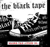 The Black Tape - Where the action is...