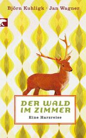 Cover des Buches von Jan Wagner und Björn Kuhligk: Der Wald im Zimmer. Eine Harzreise. Berlin Verlag Taschenbuch 2007