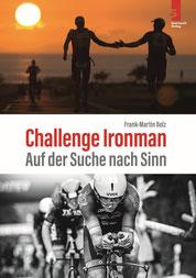 Triathlon Buch: Challenge Ironman - Auf der Suche nach Sinn von Frank-Martin Belz