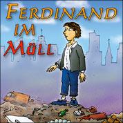 """""""Ferdinand im Müll"""" - Ein Abenteuer in den Schlamms,  für 5-12 J. und Erw."""