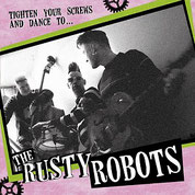THE RUSTY ROBOTS - Tighten your screws and dance to...