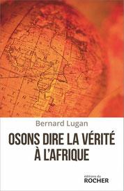 Osons dire la vérité à l'Afrique, Bernard Lugan (2015)