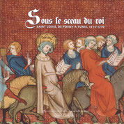 "Catalogue de l'exposition : ""Sous le sceau du roi - Saint Louis, de Poissy à Tunis, 1214-1270""."