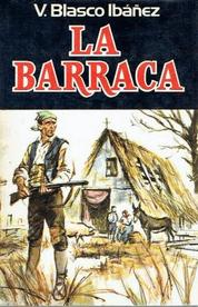La Barraca de Vicente Blasco Ibañez, fue un politico y escritor español.