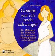 """""""Gestern war ich noch schwanger - Ein Bilderbuch für Frauen, die ihr Kind in der Schwangerschaft verloren haben"""""""