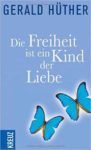 Gerald Hüther: Die freiheit ist ein kind der liebe Buchtipp