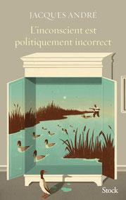 """L'inconscient est politiquement incorrect"""" du psychanalyste Jacques André"""