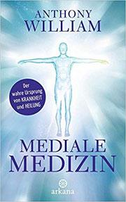Mediale Medizin-Anthony William Der wahre Ursprung von Krankheit und Heilung #Buch #Medialität