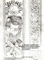 Il Museo Nazionale dell'età neoclassica di Palazzo Milzetti in Faenza - Ed. Alfa Bologna 1983