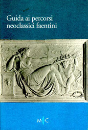Guida ai percorsi neoclassici faentini - Mic  - Valfrido Edizioni Faenza - settembre 2010