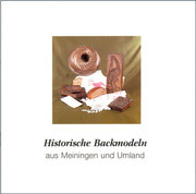 Historische Backmodeln aus Meiningen und Umland