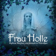 Frau Holle - Mythos, Märchen und Brauch in Thüringen
