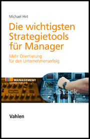 Strategie-Tools für Manager  - Ein HIRT&FRIENDS Handbuch für die Praxis