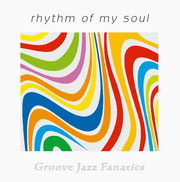 "Aktuelle CD: ""Rhythm of my Soul"" / Groove Jazz Fanatics"
