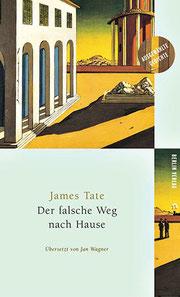 Buchcover James Tate Der falsche Weg nach Hause Übersetzt von Jan Wagner