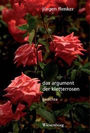 """""""Das Argument der Kletterrosen"""", Gedichte von Jürgen Flenker (Wiesenburg Verlag)"""