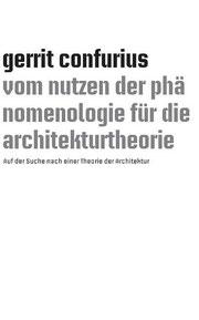 Gerrit Confurius  Vom Nutzen der Phänomenologie für die Architekturtheorie