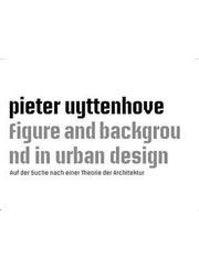 Pieter Uyttenhove Figure and Background in Urban Design