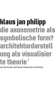 Klaus Jan Philipp, Die Axonometrie als symbolische Form