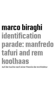 Marco Biraghi, Identification Parade. Manfredo Tafuri and Rem Koolhaas
