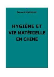 Hygiène et vie matérielle en chine par Édouard JEANSELME (1858-1935) Revue Générale des sciences pures et appliquées, Paris, 1905.