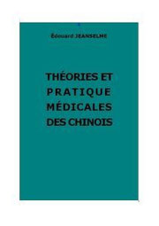 LES THÉORIES MÉDICALES DES CHINOIS. LA PRATIQUE MÉDICALE DES CHINOIS par Édouard JEANSELME (1858-1935). La Presse médicale, Paris, 1900/1901.