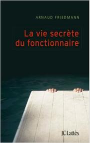 La vie secrète du fonctionnaire, Arnaud Friedmann