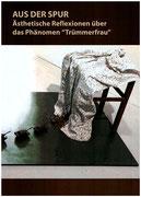 """AUS DER SPUR - Ästhetische Reflexionen über das Phänomen """"Trümmerfrau"""" -, 2016"""