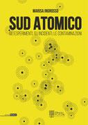 """""""Sud Atomico. Gli esperimenti, gli incidenti, le contaminazioni"""" di Marisa Ingrosso (Radici Future, 2018)"""