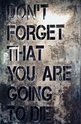 Don't forget you are going to die. Plaque d'acier oxydée, vernie, sur inox poli miroir. galerie d'art contemporain Biot. Différents formats sur commande.