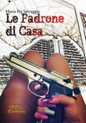 Le Padrone di Casa, un romanzo di Maria Pia Selvaggio