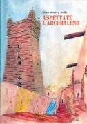 Aspettate l'arcobaleno, un romanzo di Gian Andrea Rolla