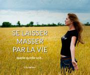SE LAISSER MASSER PAR LA VIE quelle qu'elle soit... (L'Eclaireur) -> Chronique n°9
