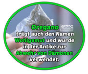 "Oregano is also known under the name ""Wohlgemut"" (meaning ""in a good mood"") and was used in antiquity to ward off demons."