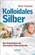 Kolloidales Silber: Das Kompendium der Alternativen Silberheilkunde 16,95 €