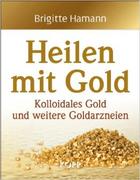 Heilen mit Gold: Kolloidales Gold und weitere Goldarzneien 16,95 €
